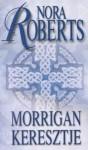 Morrigan keresztje (Kör-trilógia, #1) - Nora Roberts