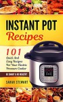Instant Pot Recipes : 101 Quick And Easy Recipes For Your Electric Pressure Cooker - Sarah Stewart