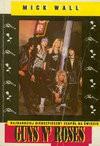 Guns N'Roses : najbardziej niebezpieczny zespół na świecie - Mick Wall