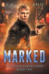 Marked: An Urban Fantasy Novel (The Thrice Cursed Mage Book 2) - J.A. Cipriano