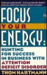 Focus Your Energy: Hunting for Success in Business with Attention Deficit Disorder - Thom Hartmann