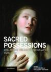 Sacred Possessions: Collecting Italian Religious Art, 1500-1900 - Gail Feigenbaum, Sybille Ebert-Schifferer