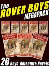 The Rover Boys Megapack: 26 Boys Adventure Novels - Author Author, Arthur M. Winfield