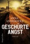 Geschürte Angst: Thriller - Anna Snoekstra, Dorothea Traupe