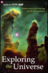 Exploring the Universe: Essays on Science and Technology - Peter Day