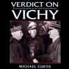 Verdict on Vichy: Power and Prejudice in the Vichy France Regim - Michael Curtis, James Patrick Cronin, Audible Studios