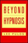 Beyond Hypnosis - Lee Pulos