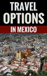 Travel Options In Mexico - Tips For A Great Vacation In Mexico - Brian Thompson
