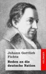 Reden an Die Deutsche Nation - Johann Gottlieb Fichte