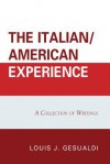 The Italian/American Experience: A Collection of Writings - Louis J. Gesualdi