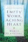 Empty Womb, Aching Heart: Hope and Help for Those Struggling With Infertility - Marlo Schalesky