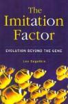 The Imitation Factor: Evolution Beyond the Gene - Lee Alan Dugatkin
