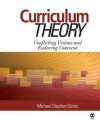 Curriculum Theory: Conflicting Visions and Enduring Concerns - Michael Stephen Schiro