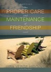 The Proper Care And Maintenance Of Friendship - Lisa Verge Higgins, Hillary Huber