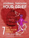 Journal Through Your Grief: 7 Days to Heart Healing Happiness - Mari L. McCarthy