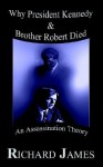 Why President Kennedy & Brother Robert Died: An Assassination Theory - Richard James
