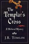 The Templar's Cross: A Medieval Mystery (The Sir Law Kintour Series Book 1) - J. R. Tomlin