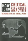 How to Do Critical Discourse Analysis: A Multimodal Introduction - David Machin, Andrea Mayr