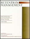 Retention Management: Strategies, Practices, Trends: A Report - American Management Association