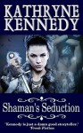 Shaman's Seduction - Kathryne Kennedy