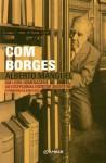 Com Borges - Alberto Manguel, Miguel Serras Pereira, Sara Facio