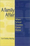 A Family Affair: When School Troubles Come Home - Curt Dudley-Marling