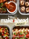 Better Homes and Gardens Make-Ahead Meals: 150+ Recipes to Enjoy Every Day of the Week (Better Homes and Gardens Cooking) - Better Homes and Gardens