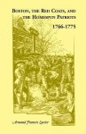 Boston, the Red Coats, and the Homespun Patriots, 1766-1775 - Armand Francis Lucier