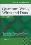 Quantum Wells, Wires and Dots: Theoretical and Computational Physics of Semiconductor Nanostructures - Paul Harrison