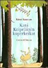 Kani Koipeliinin kuperkeikat - Kirsi Kunnas, Leila Nieminen