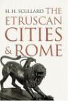 The Etruscan Cities & Rome - H.H. Scullard