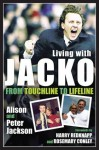 Living with Jacko: From Touchline to Lifeline Alison and Peter Jackson - Harry Redknapp, Rosemary Conley