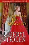 Duchessa per sbaglio (La casata degli Haverstock vol. ) - Cheryl Bolen