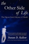 The Other Side of Life: The Eleven Gem Odyssey of Death ((Angels, Spirits, Ghosts, Death, Time Travel, Parallel Worlds, Personal Growth and Tr - Susan D. Kalior