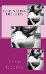 Dominating Delights (Dominant Seduction Volume 3) - Lynn Cooper