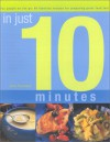 In Just 10 Minutes: The Essential Cook Guide: 80 Indispensable Recipes for Preparing Great Food Fast - Jenni Fleetwood