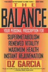 The Balance: Your Personal Prescription for *Super Metabolism *Renewed Vitality *Maximum Health *Instant Rejuvenation - Oz Garcia