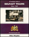 A Nostalgic Look at Belfast Trams Since 1945 (A Nostalgic Look At...) - Mike Maybin, John Cole