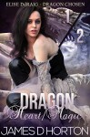 Dragon Heart/Magic Collection: Paranormal Shifter Romance (Elise Ddraig, Dragon Chosen) - James D Horton