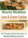 Hearty Medifast Lean & Green Cuisine : 85 Simple Delish Recipes to Banish Obesity Forever - Liz Jones