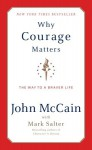 Why Courage Matters: The Way to a Braver Life - John McCain, Mark Salter