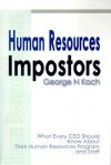 Human Resources Impostors: What Every CEO Should Know about Their Human Resources Program and Staff - George Koch