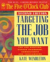 Targeting the Job You Want: For Job Hunters, Career Changers, Consultants and Freelancers - Kate Wendleton