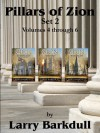 The Pillars of Zion - Set 2 (includes Books 4 through 6) (Pillars of Zion SET) - Larry Barkdull, LDS Book Club