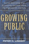 Growing Public: Volume 1, the Story: Social Spending and Economic Growth Since the Eighteenth Century - Peter H. Lindert