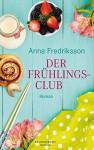 Der Frühlingsclub: Roman - Anna Fredriksson, Wibke Kuhn
