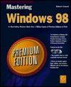 Mastering Windows 98 Premium Edition - Robert Cowart