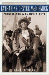 Katharine Dexter McCormick: Pioneer for Women's Rights - Armond Fields