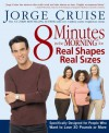 8 Minutes in the Morning for Real Shapes, Real Sizes: Specifically Designed for People Who Want to Lose 30 Pounds or More - Jorge Cruise