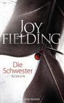 Die Schwester: Roman - Joy Fielding, Kristian Lutze